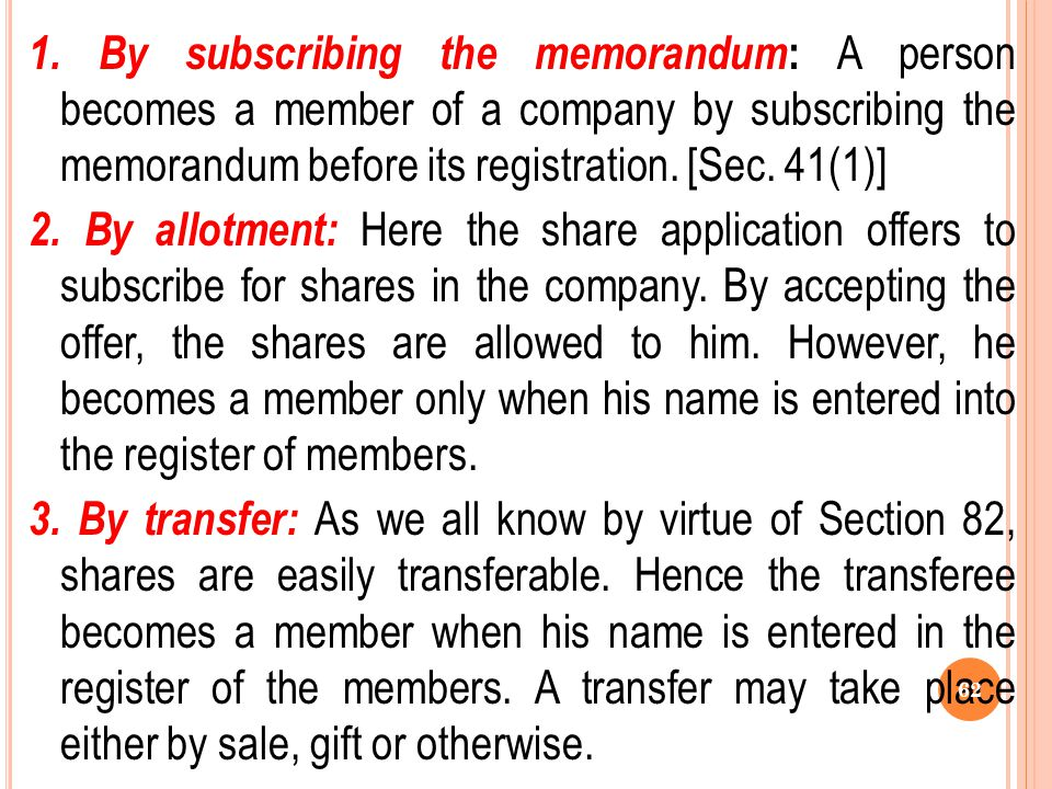 1. By subscribing the memorandum: A person becomes a member of a company by subscribing the memorandum before its registration. [Sec. 41(1)]